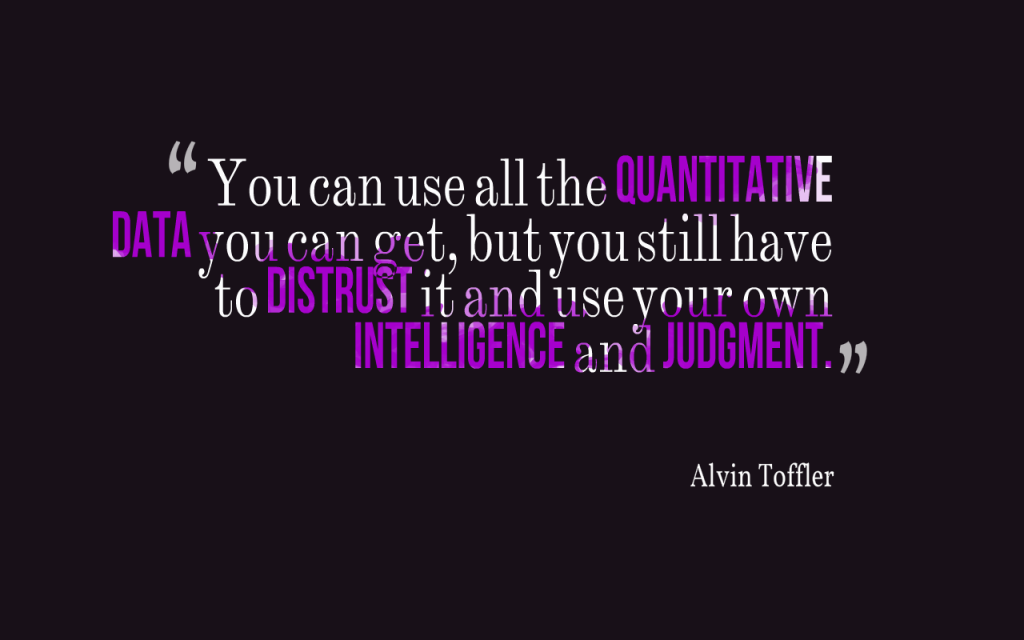 "Design typography of Alvin Toffler quote reading, ""You can use all the quantitative data you can get, but you still have to distrust it and use your own intelligence and judgment."""